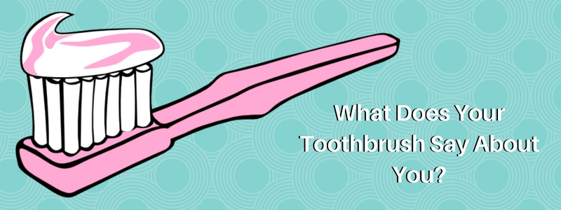 What Does Your Tooth Brush Say About You? Personality & More.
